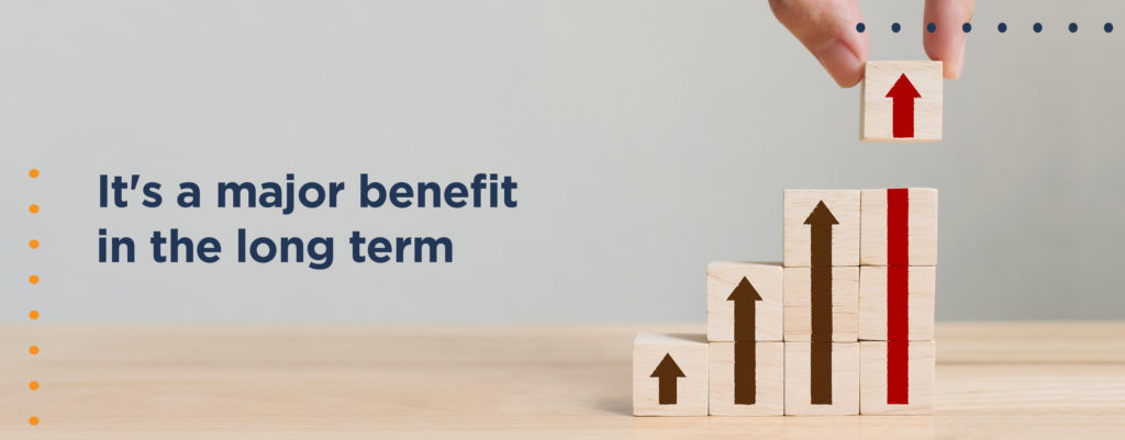It's a major benefit in the long term