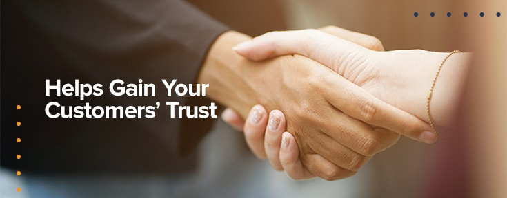 Helps Gain Your Customers' Trust