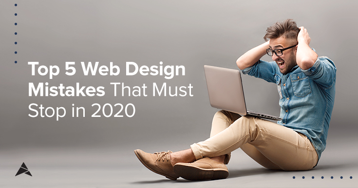 Top 5 Web Design Mistakes that must stop in 2020