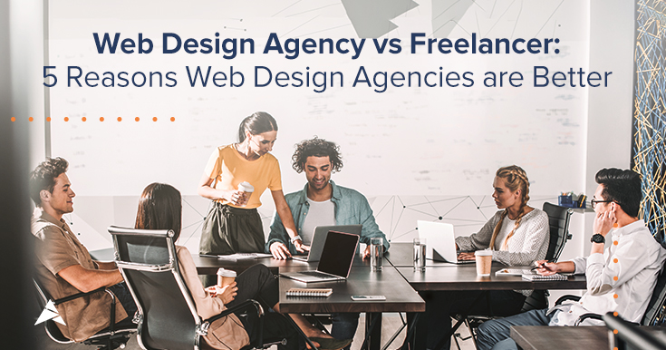 Web Design Agency vs Freelancer: 5 Reasons Web Design Agencies Are Better
