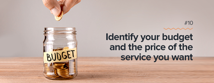 Identify your budget and the price of the service you want
