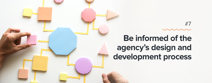 Be informed of the agency's design and development process