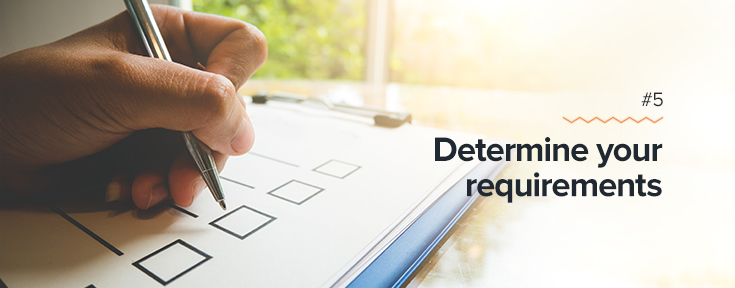 Determine your requirements