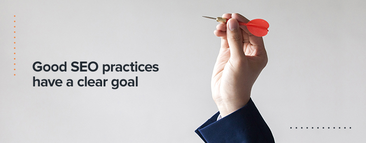 Good SEO practices have a clear goal