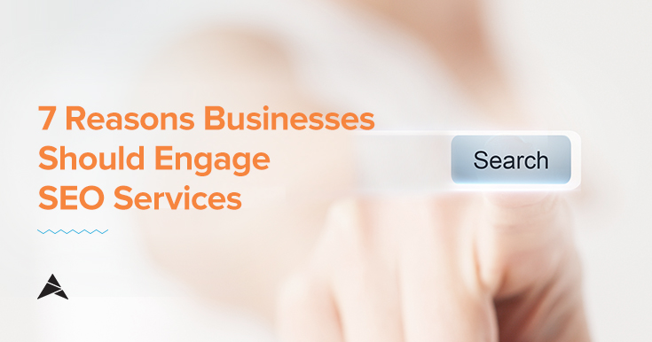 7 Reasons Businesses Should Engage SEO Services