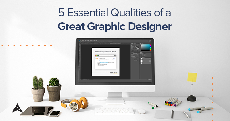 5 Essential Qualities of a Great Graphic Designer