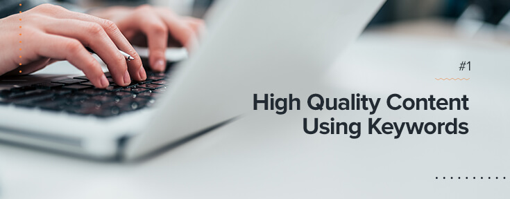 High quality content using keywords to optimize your website for SEO