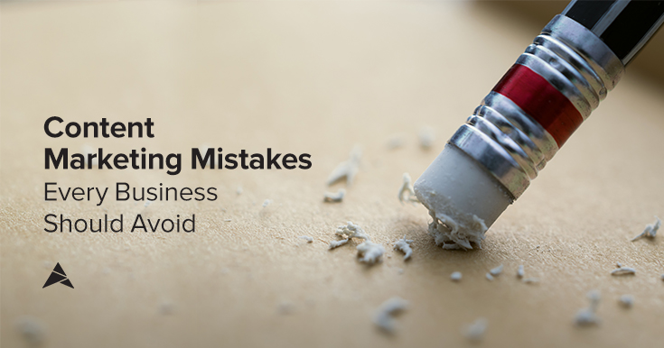 5 Content Marketing Mistakes Every Business Should Avoid