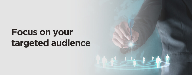 Focus on your targeted audience to create an engaging blog