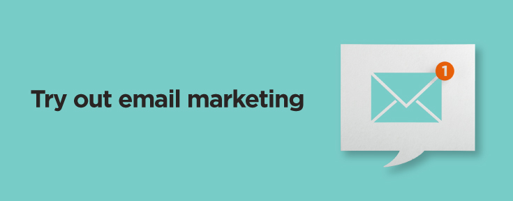 Try out email marketing