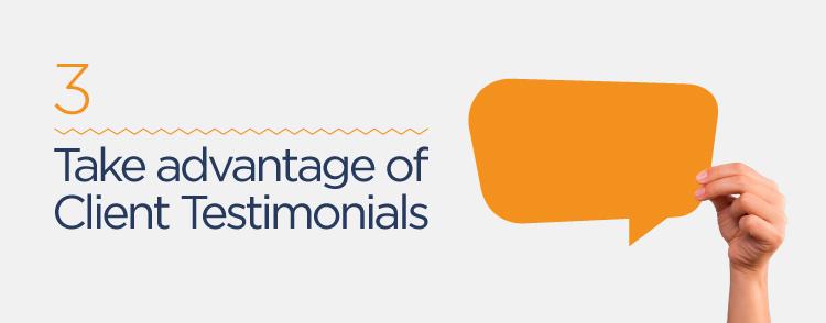 take advantage of client testimonials